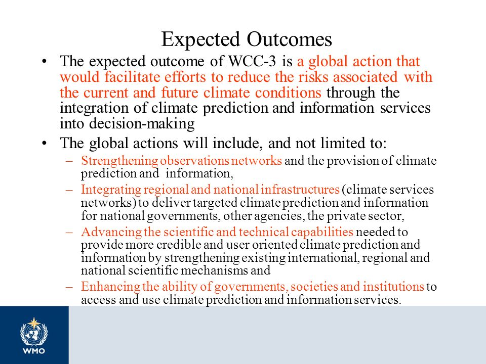 Expected Outcomes The expected outcome of WCC-3 is a global action that would facilitate efforts to reduce the risks associated with the current and f