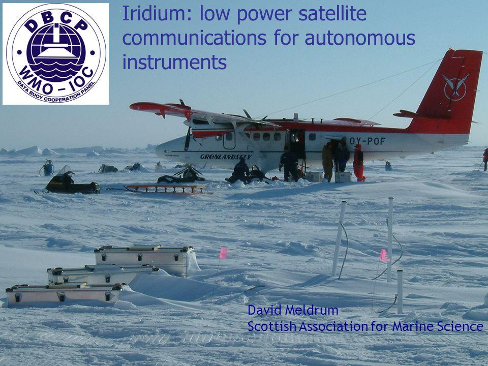 SOT Geneva 2007 Iridium: low power satellite communications for autonomous instruments David Meldrum Scottish Association for Marine Science