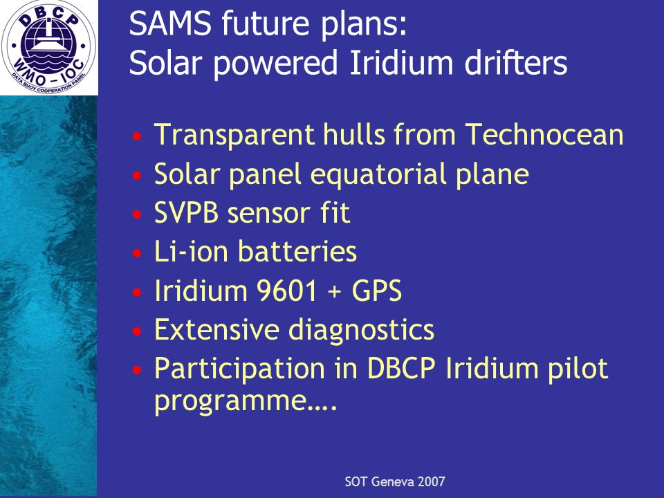 SAMS future plans: Solar powered Iridium drifters Transparent hulls from Technocean Solar panel equatorial plane SVPB sensor fit Li-ion batteries Irid