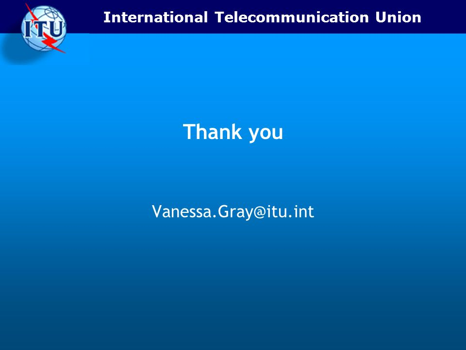 International Telecommunication Union Thank you Vanessa.Gray@itu.int