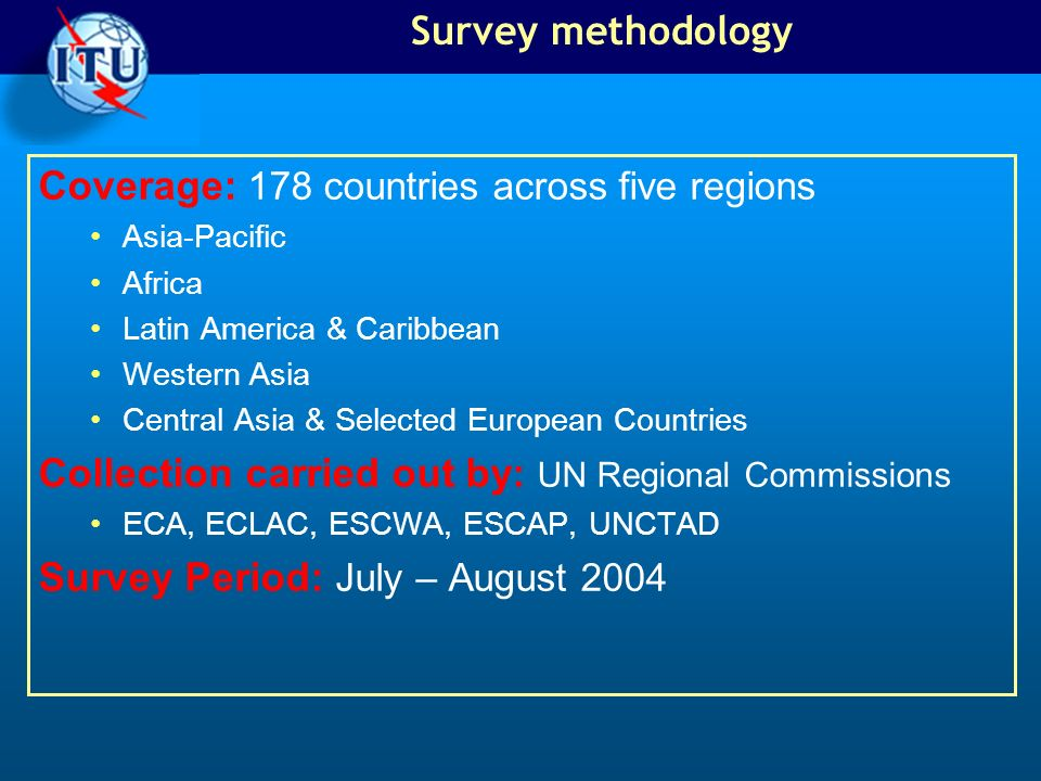 Survey methodology Coverage: 178 countries across five regions Asia-Pacific Africa Latin America & Caribbean Western Asia Central Asia & Selected Euro