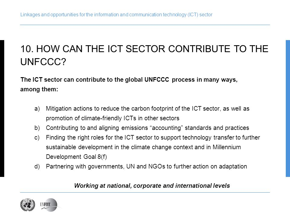 Linkages and opportunities for the information and communication technology (ICT) sector The ICT sector can contribute to the global UNFCCC process in