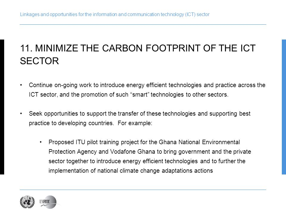 Linkages and opportunities for the information and communication technology (ICT) sector Continue on-going work to introduce energy efficient technolo