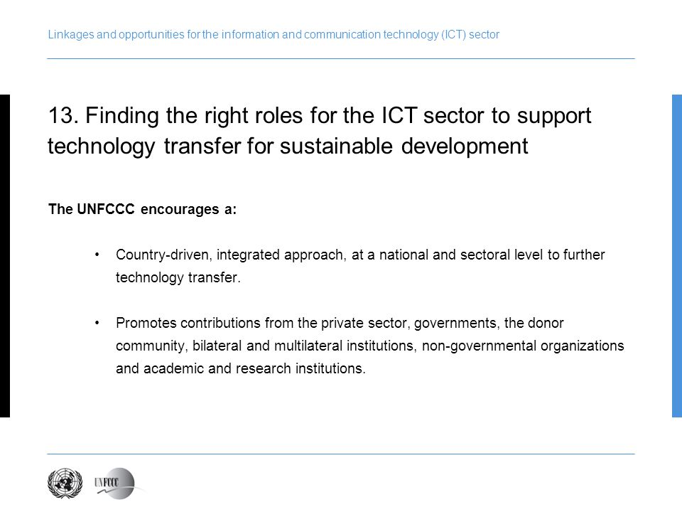 Linkages and opportunities for the information and communication technology (ICT) sector The UNFCCC encourages a: Country-driven, integrated approach,
