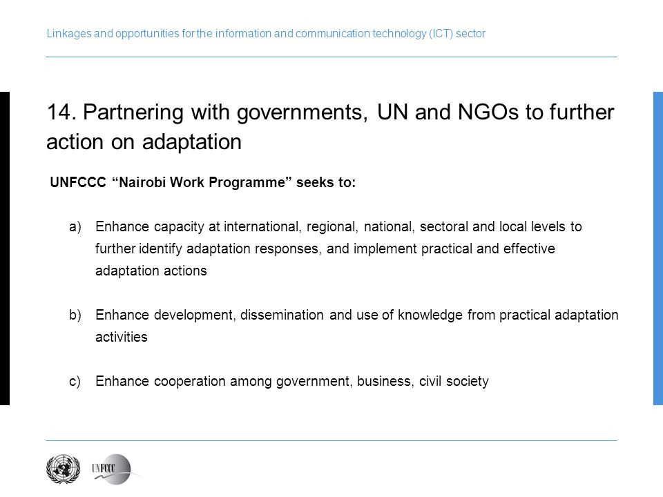 Linkages and opportunities for the information and communication technology (ICT) sector UNFCCC Nairobi Work Programme seeks to: a)Enhance capacity at