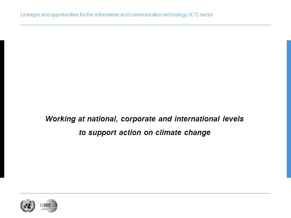 Linkages and opportunities for the information and communication technology (ICT) sector Working at national, corporate and international levels to su