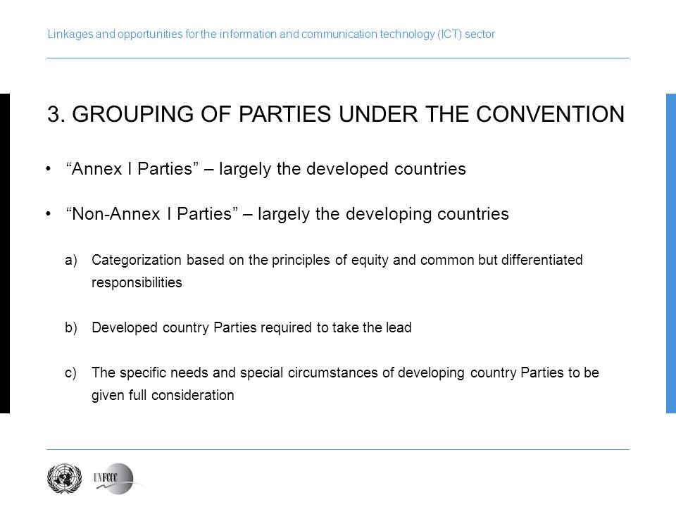 Linkages and opportunities for the information and communication technology (ICT) sector Annex I Parties – largely the developed countries Non-Annex I