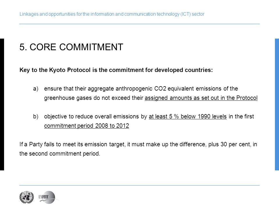 Linkages and opportunities for the information and communication technology (ICT) sector Key to the Kyoto Protocol is the commitment for developed cou