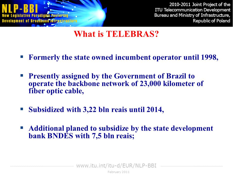 February Joint Project of the ITU Telecommunication Development Bureau and Ministry of Infrastructure, Republic of Poland Joint Project of the ITU Telecommunication Development Bureau and Ministry of Infrastructure, Republic of Poland What is TELEBRAS.