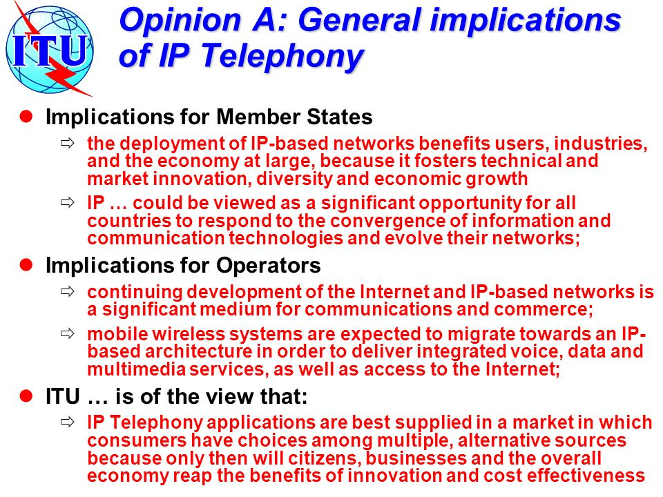 Opinion A: General implications of IP Telephony Implications for Member States the deployment of IP-based networks benefits users, industries, and the
