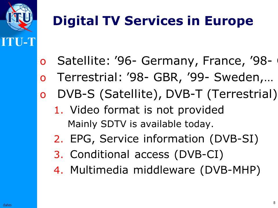 ITU-T 8 dates Digital TV Services in Europe o Satellite: 96- Germany, France, 98- GBR o Terrestrial: 98- GBR, 99- Sweden,… o DVB-S (Satellite), DVB-T (Terrestrial) 1.