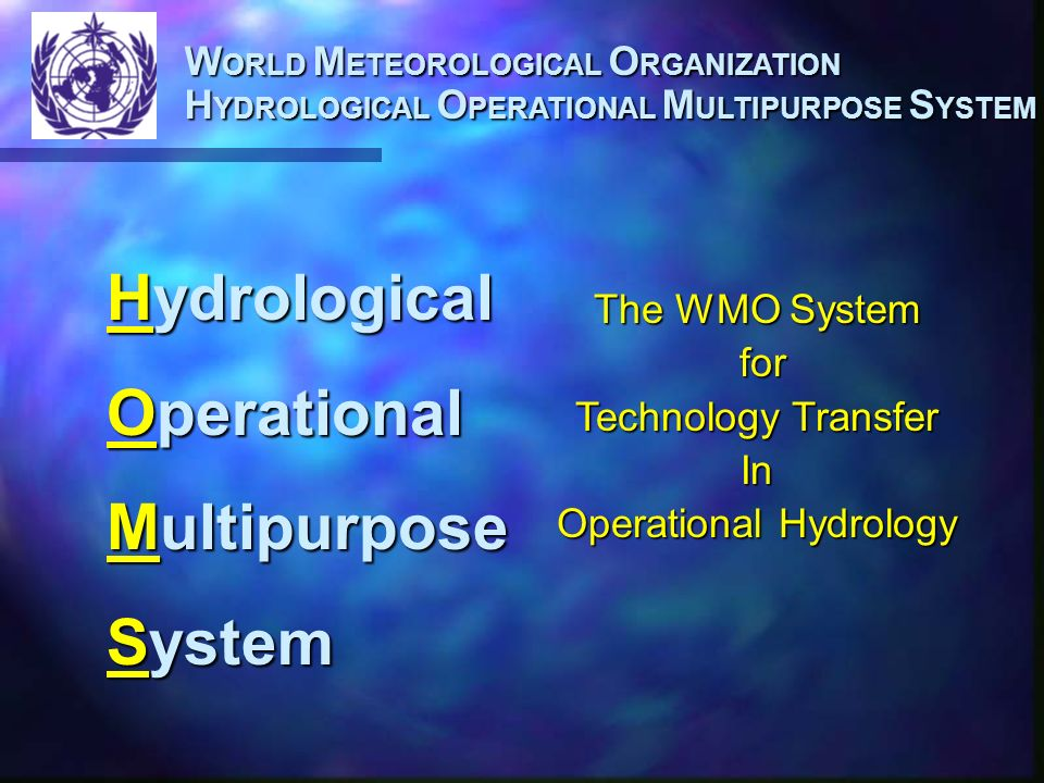 W ORLD M ETEOROLOGICAL O RGANIZATION H YDROLOGICAL O PERATIONAL M ULTIPURPOSE S YSTEM Water Needs Navigation WaterSupply ElectricPowerWaterQuality Irrigation FloodControl