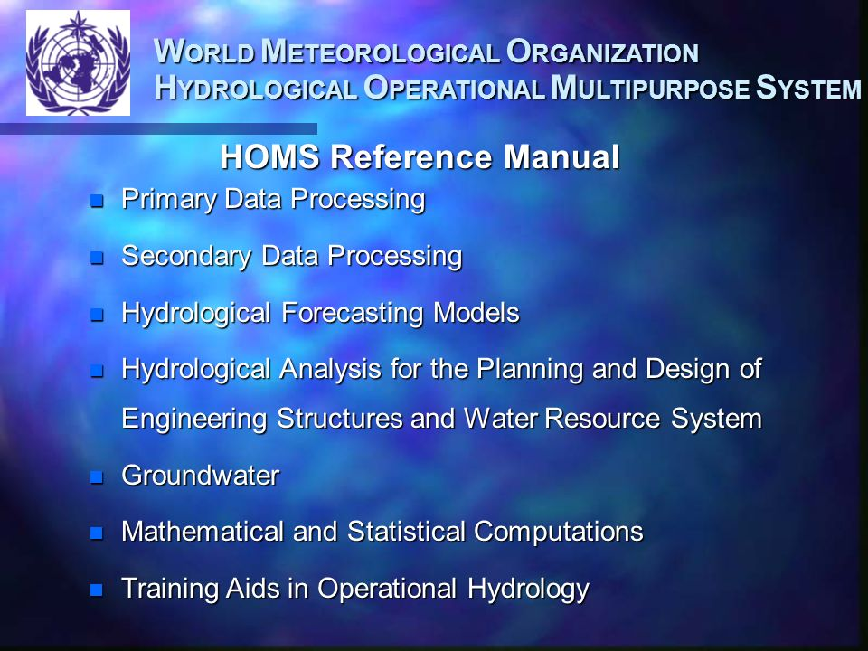 W ORLD M ETEOROLOGICAL O RGANIZATION H YDROLOGICAL O PERATIONAL M ULTIPURPOSE S YSTEM Hydrological Hydrological Rainfall Runoff Rainfall Runoff River River Groundwater Groundwater Snowmelt Runoff Snowmelt Runoff Computational Models