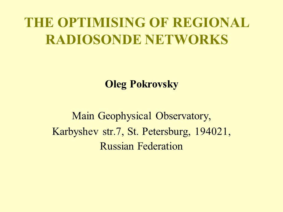 THE OPTIMISING OF REGIONAL RADIOSONDE NETWORKS Oleg Pokrovsky Main Geophysical Observatory, Karbyshev str.7, St.