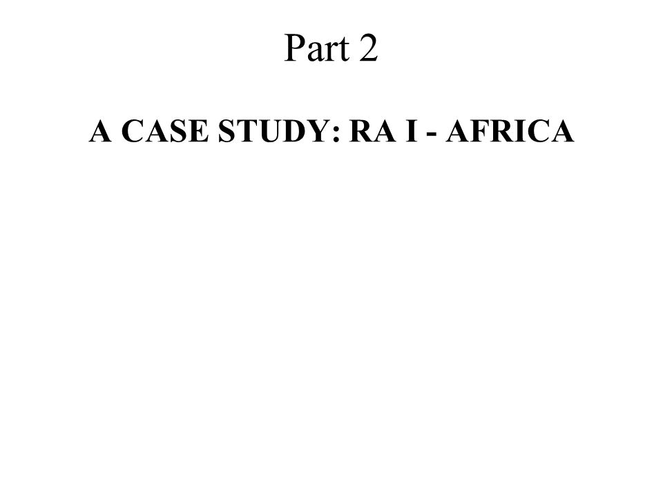 Part 2 A CASE STUDY: RA I - AFRICA