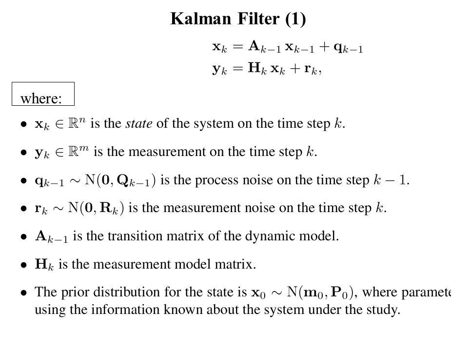 Kalman Filter (1) where where: