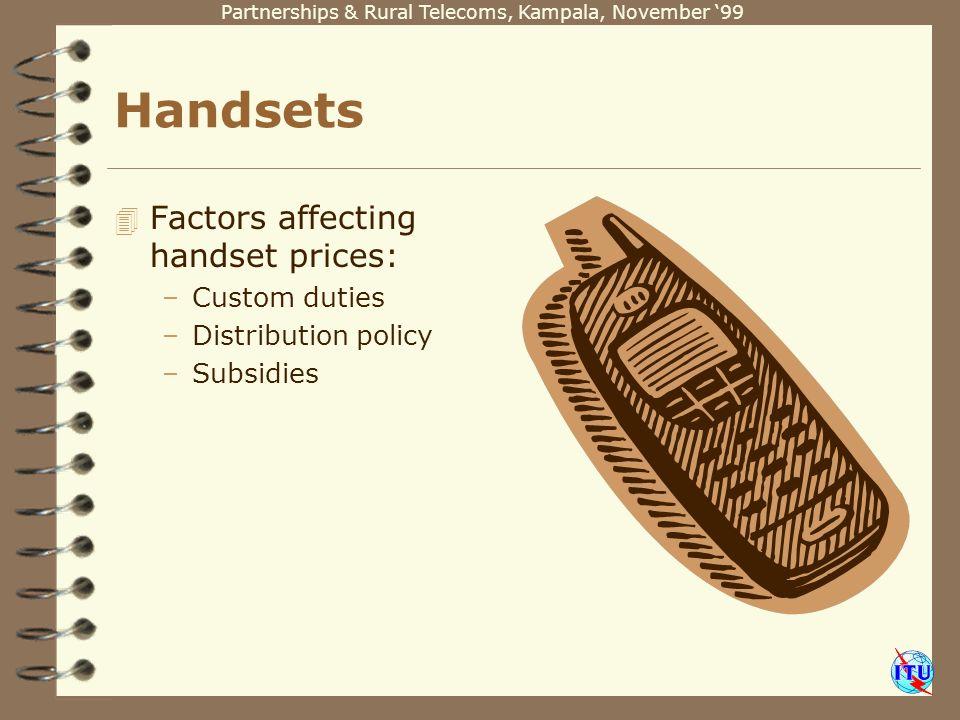 Partnerships & Rural Telecoms, Kampala, November 99 Handsets 4 Factors affecting handset prices: –Custom duties –Distribution policy –Subsidies