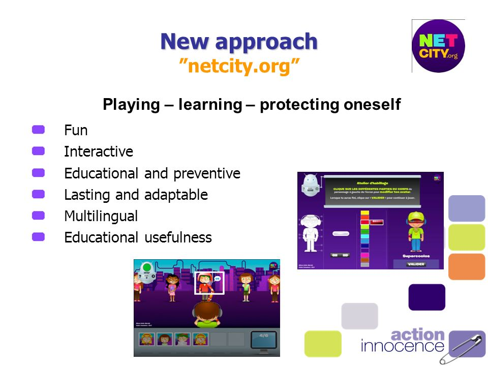 New approach New approach netcity.org Fun Interactive Educational and preventive Lasting and adaptable Multilingual Educational usefulness Playing – learning – protecting oneself