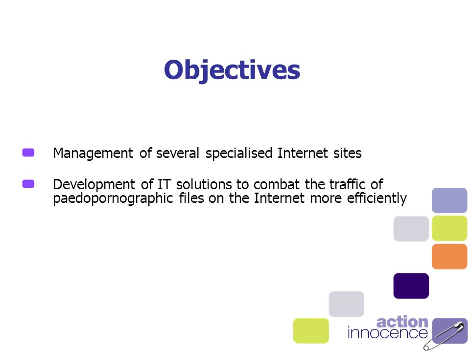 Objectives Management of several specialised Internet sites Development of IT solutions to combat the traffic of paedopornographic files on the Internet more efficiently