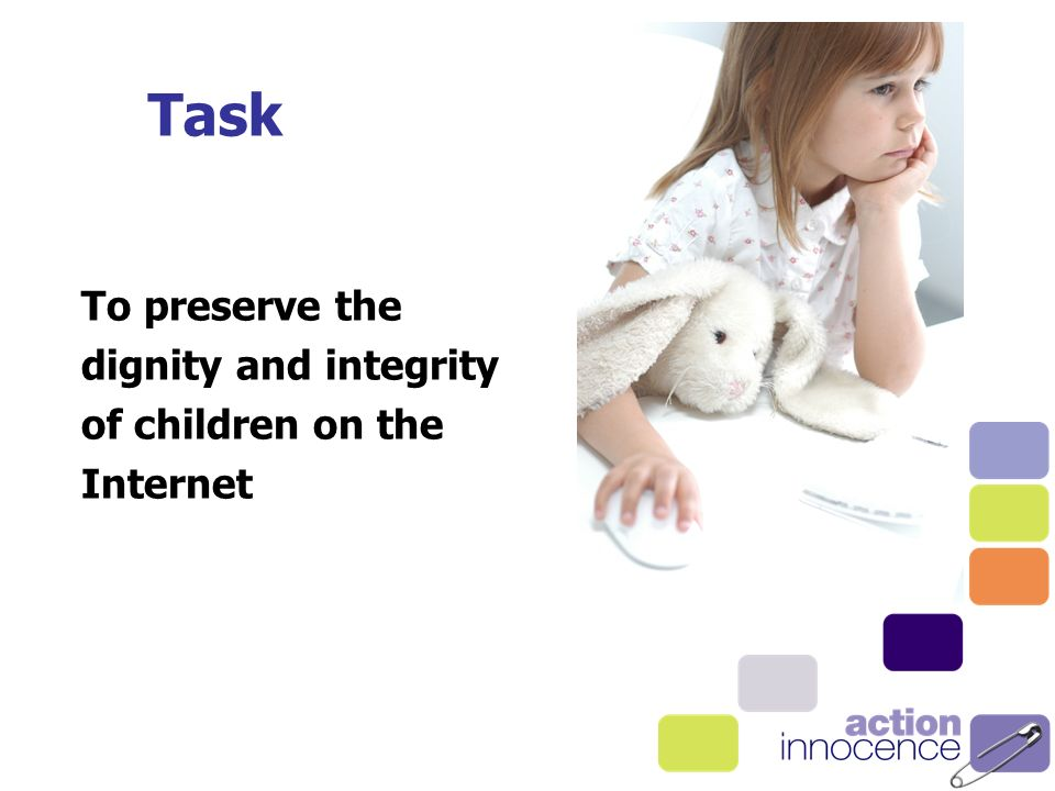 Task To preserve the dignity and integrity of children on the Internet