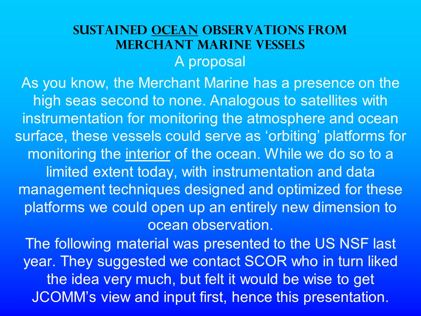 SUSTAINED OCEAN OBSERVATIONS FROM MERCHANT MARINE VESSELS A proposal As you know, the Merchant Marine has a presence on the high seas second to none.