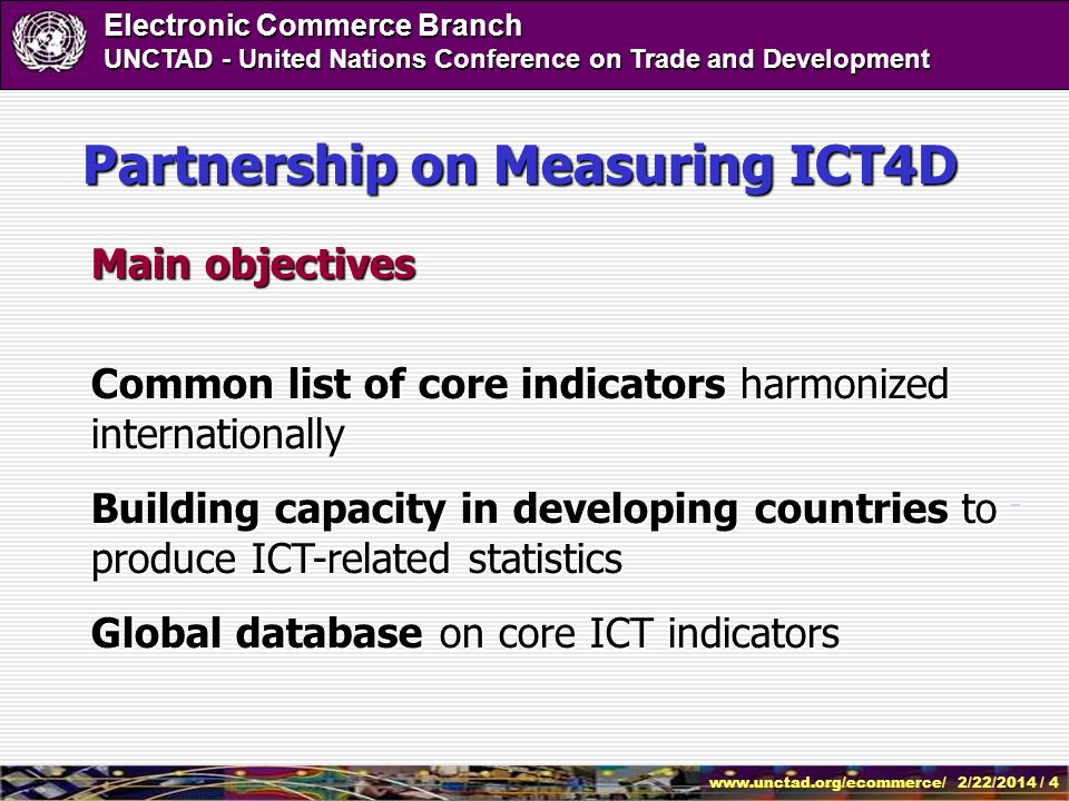 www.unctad.org/ecommerce/ 2/22/2014 / 4 Electronic Commerce Branch UNCTAD - United Nations Conference on Trade and Development Partnership on Measurin