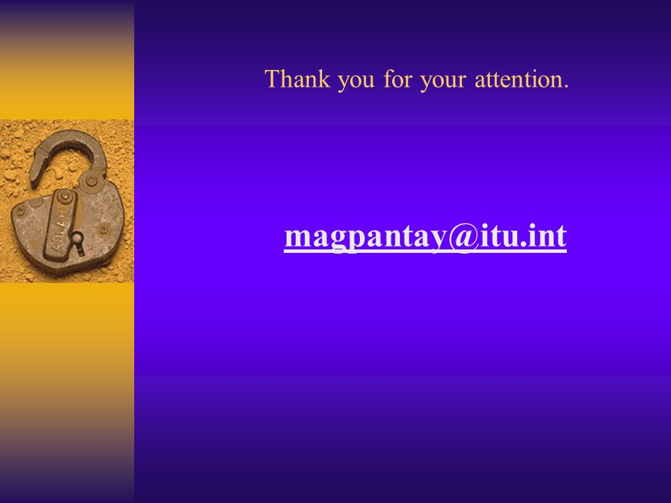 Thank you for your attention. magpantay@itu.int