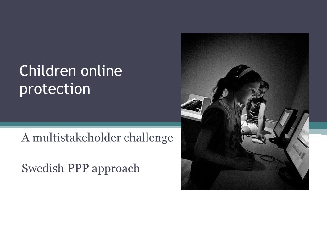 Children online protection A multistakeholder challenge Swedish PPP approach