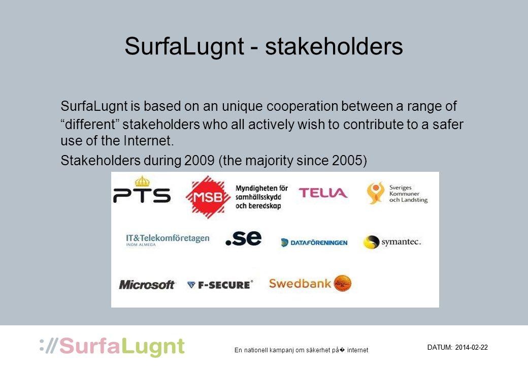 En nationell kampanj om säkerhet på internet SurfaLugnt - stakeholders SurfaLugnt is based on an unique cooperation between a range of different stake