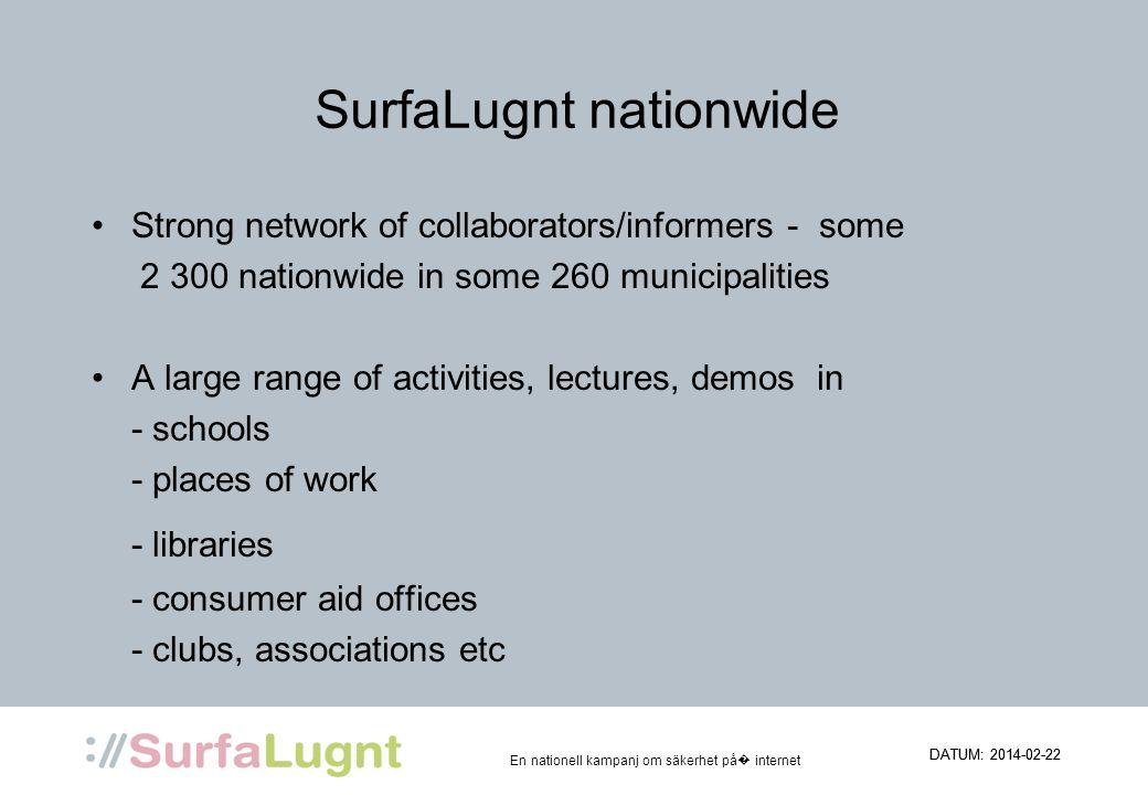 DATUM: 2014-02-22 En nationell kampanj om säkerhet på internet SurfaLugnt nationwide Strong network of collaborators/informers - some 2 300 nationwide