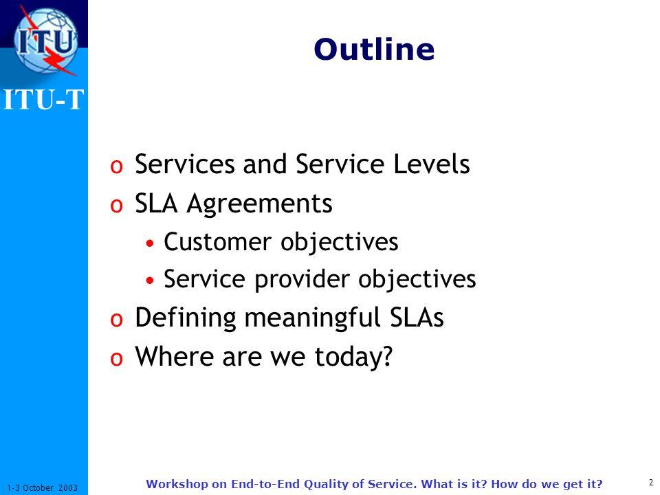 ITU-T 3 1-3 October 2003 Workshop on End-to-End Quality of Service.