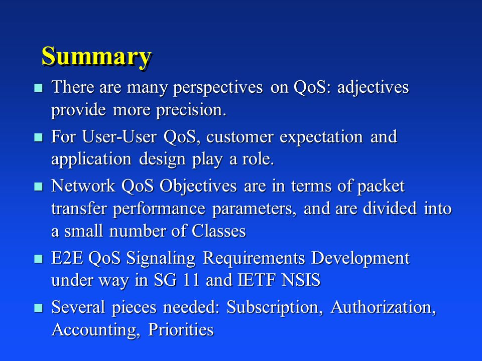 Summary n There are many perspectives on QoS: adjectives provide more precision. n For User-User QoS, customer expectation and application design play