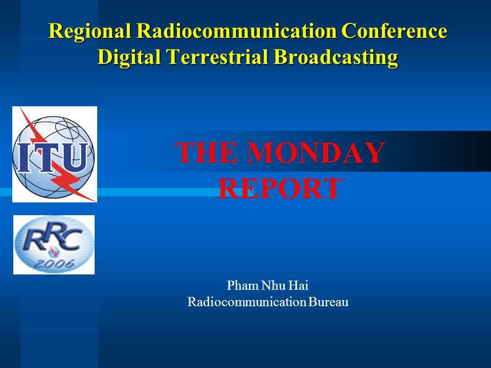 Regional Radiocommunication Conference Digital Terrestrial Broadcasting THE MONDAY REPORT Pham Nhu Hai Radiocommunication Bureau