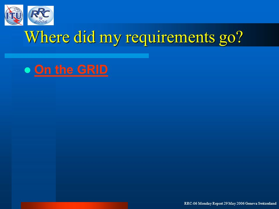 RRC-06 Monday Report 29 May 2006 Geneva Switzerland Where did my requirements go On the GRID