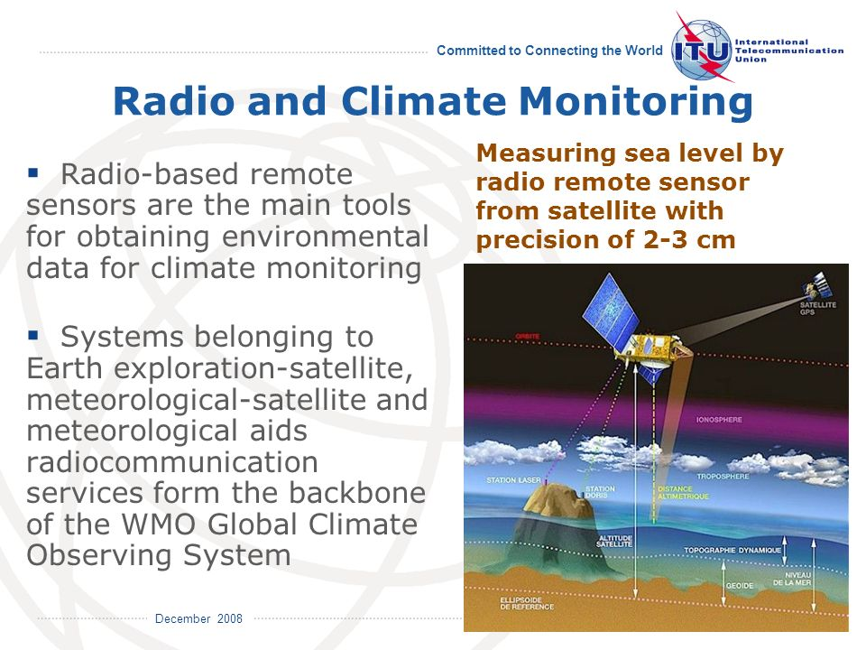 December 2008 Committed to Connecting the World 13 Radio and Climate Monitoring Radio-based remote sensors are the main tools for obtaining environmen