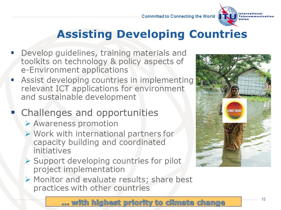 December 2008 Committed to Connecting the World 15 Assisting Developing Countries Develop guidelines, training materials and toolkits on technology &