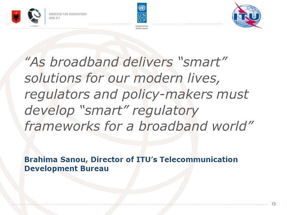 As broadband delivers smart solutions for our modern lives, regulators and policy-makers must develop smart regulatory frameworks for a broadband worl
