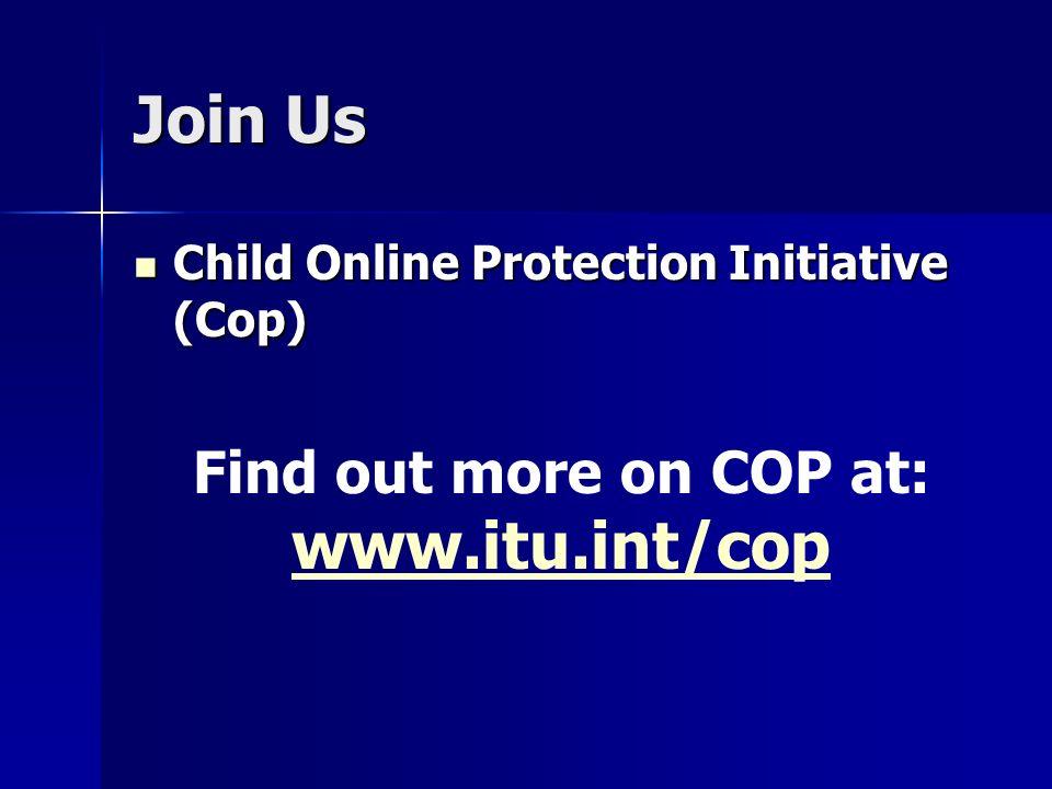 Join Us Child Online Protection Initiative (Cop) Child Online Protection Initiative (Cop) Find out more on COP at: www.itu.int/cop www.itu.int/cop