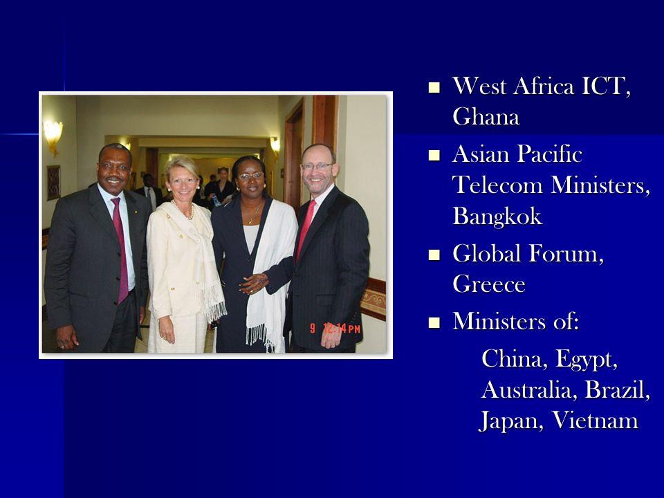 West Africa ICT, Ghana West Africa ICT, Ghana Asian Pacific Telecom Ministers, Bangkok Asian Pacific Telecom Ministers, Bangkok Global Forum, Greece G