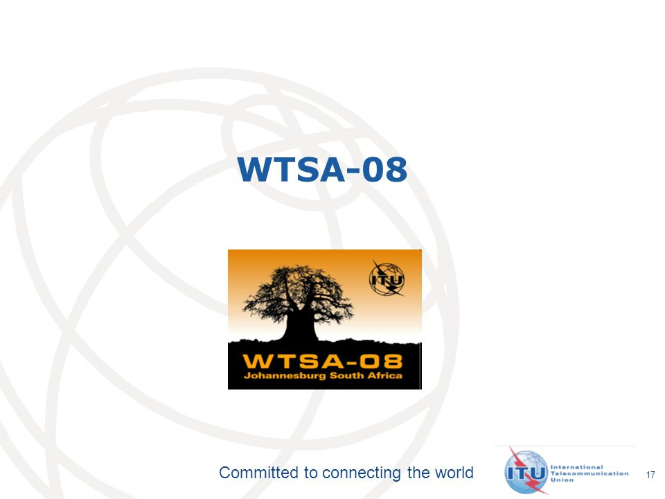 Committed to connecting the world 17 WTSA-08