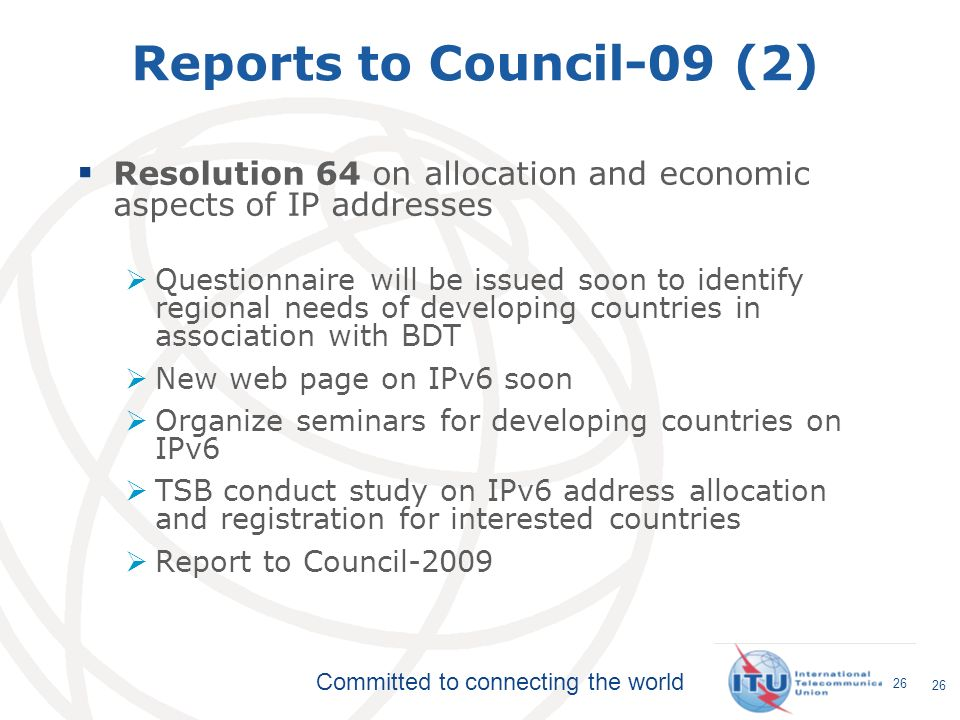 Committed to connecting the world 26 Reports to Council-09 (2) Resolution 64 on allocation and economic aspects of IP addresses Questionnaire will be