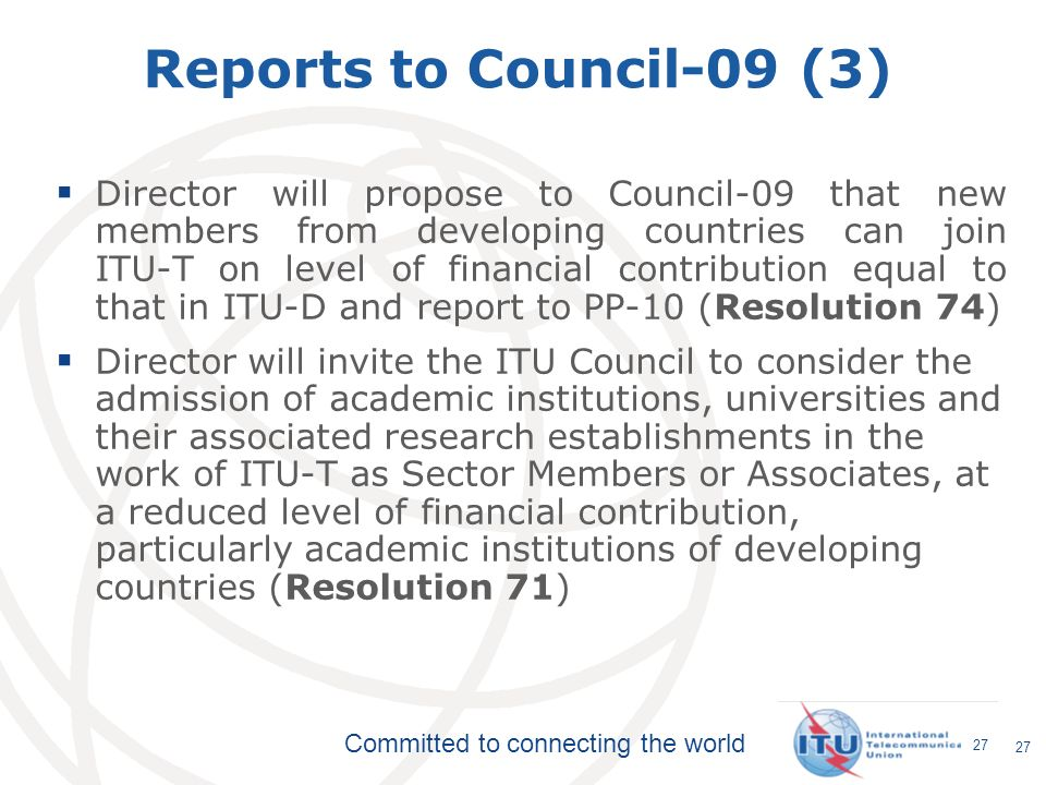 Committed to connecting the world 27 Reports to Council-09 (3) Director will propose to Council-09 that new members from developing countries can join