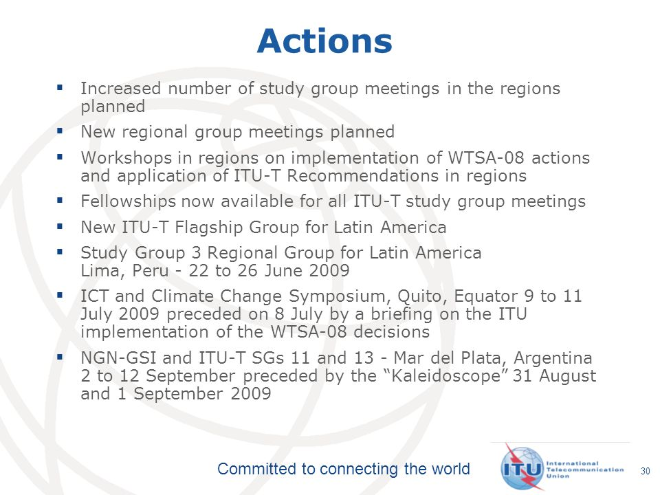Committed to connecting the world 30 Actions Increased number of study group meetings in the regions planned New regional group meetings planned Works