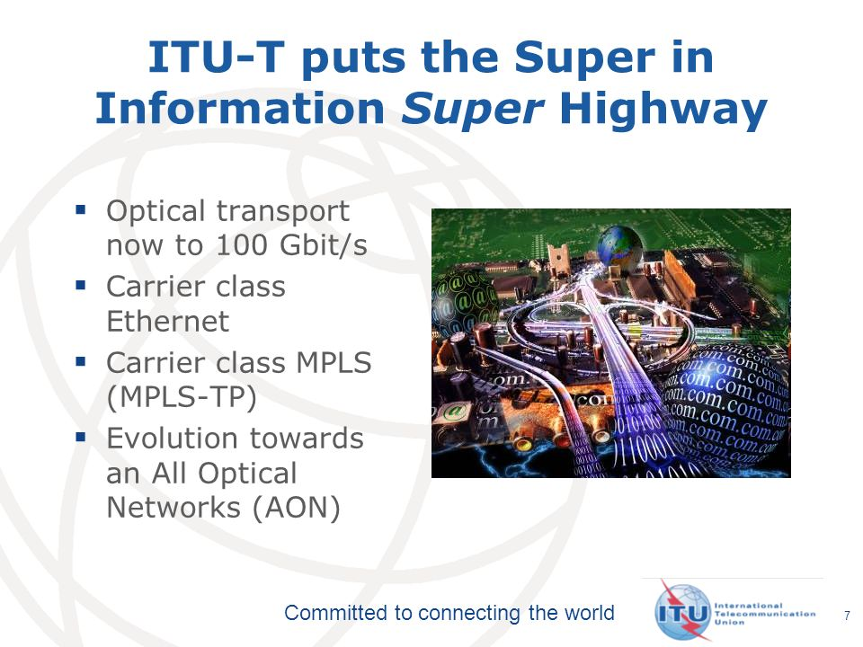 Committed to connecting the world 7 ITU-T puts the Super in Information Super Highway Optical transport now to 100 Gbit/s Carrier class Ethernet Carri