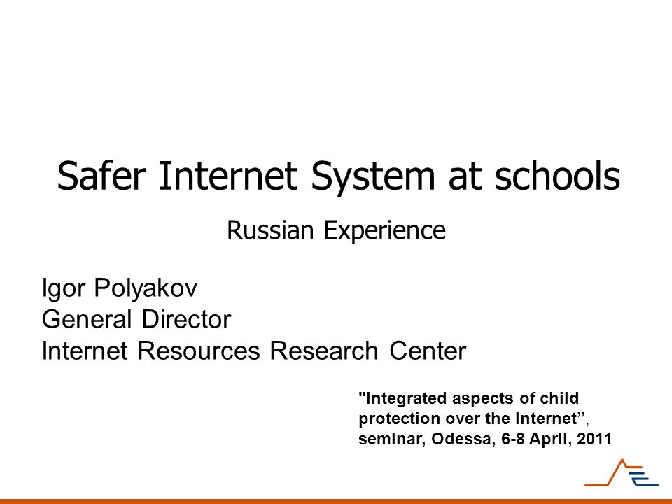 Safer Internet System at schools Russian Experience Igor Polyakov General Director Internet Resources Research Center