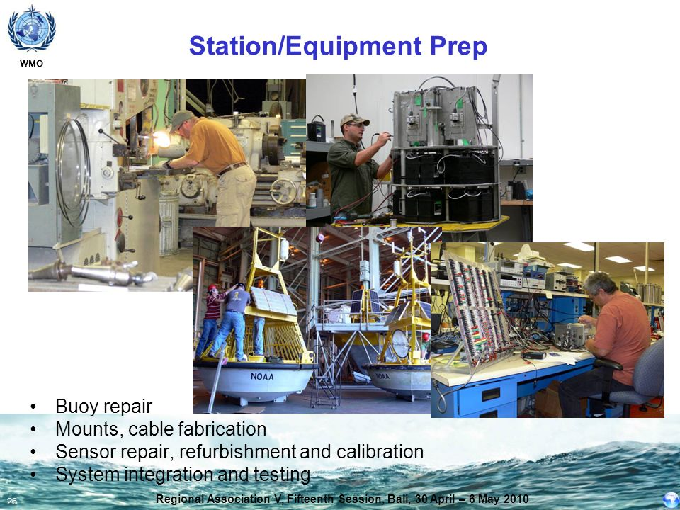 WMO 26 Buoy repair Mounts, cable fabrication Sensor repair, refurbishment and calibration System integration and testing Station/Equipment Prep Region