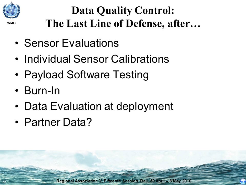 WMO 55 Data Quality Control: The Last Line of Defense, after… Sensor Evaluations Individual Sensor Calibrations Payload Software Testing Burn-In Data