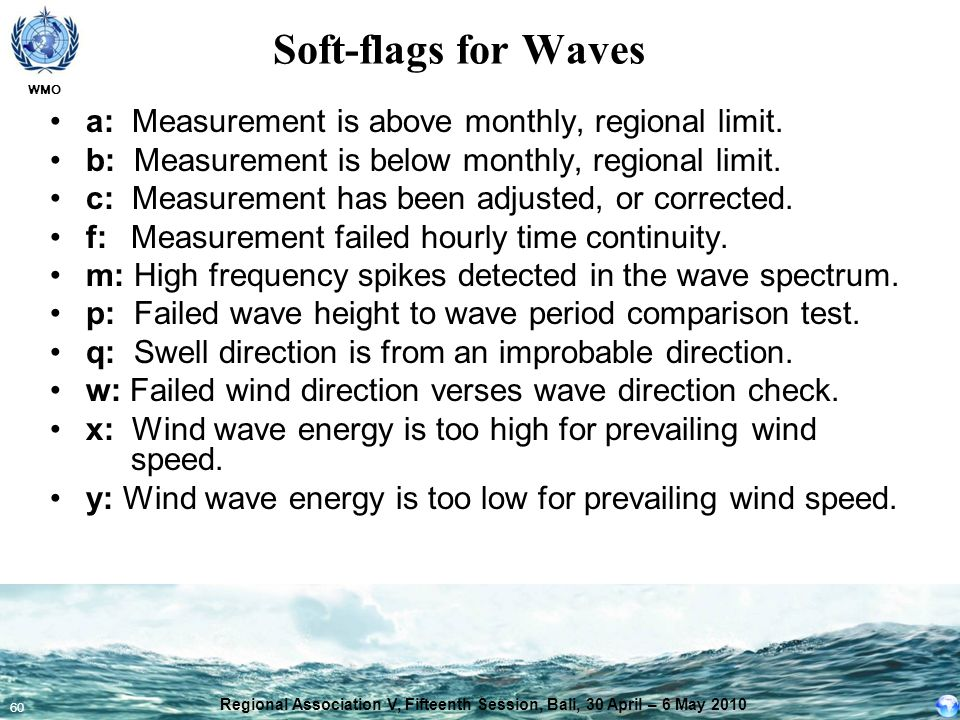 WMO 60 Soft-flags for Waves a: Measurement is above monthly, regional limit. b: Measurement is below monthly, regional limit. c: Measurement has been