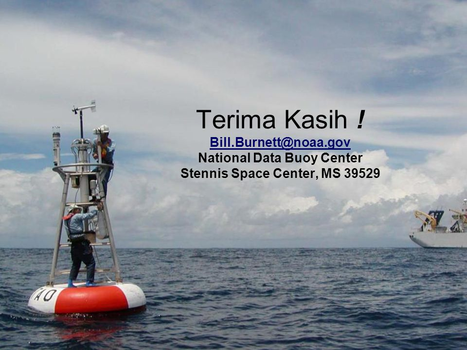 WMO 85 Terima Kasih ! Bill.Burnett@noaa.gov National Data Buoy Center Stennis Space Center, MS 39529 Bill.Burnett@noaa.gov