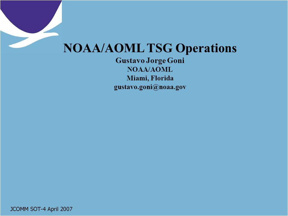 NOAA/AOML TSG Operations Gustavo Jorge Goni NOAA/AOML Miami, Florida gustavo.goni@noaa.gov